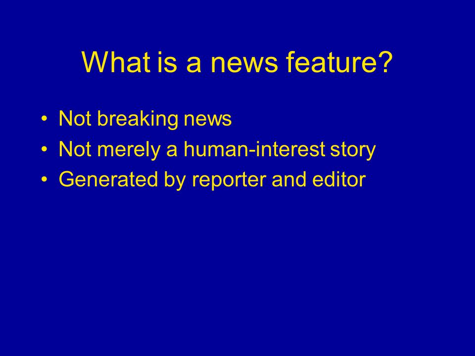 What is a news feature.