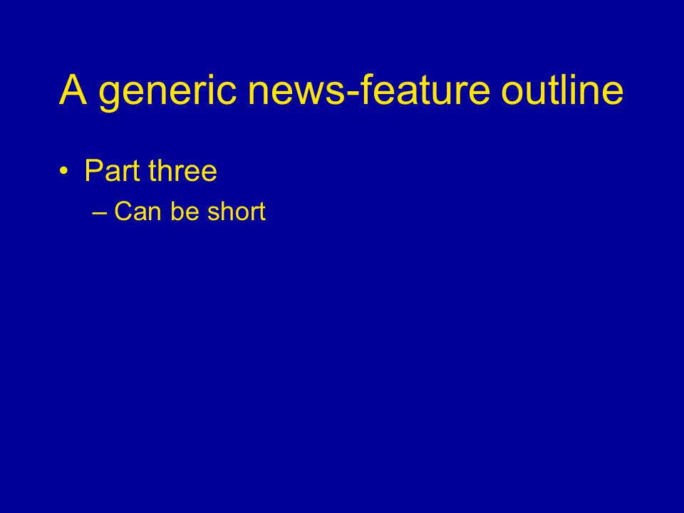 A generic news-feature outline Part three –Can be short