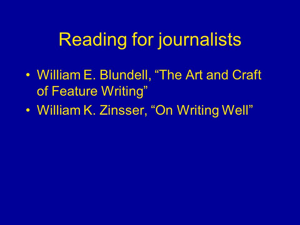 Reading for journalists William E. Blundell, The Art and Craft of Feature Writing William K.