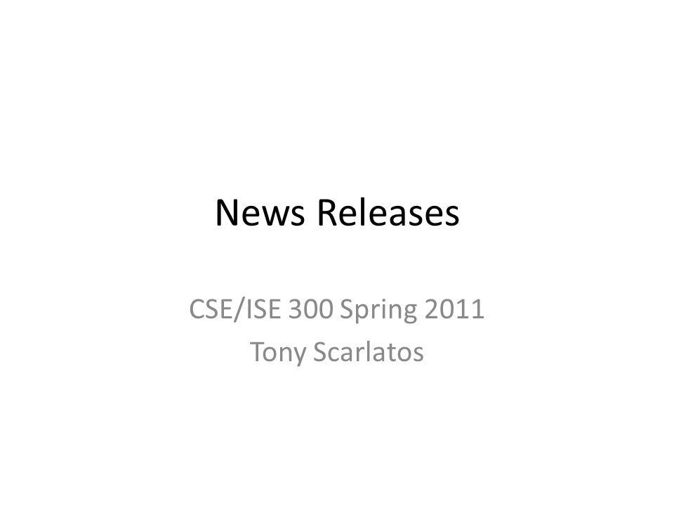 News Releases CSE/ISE 300 Spring 2011 Tony Scarlatos