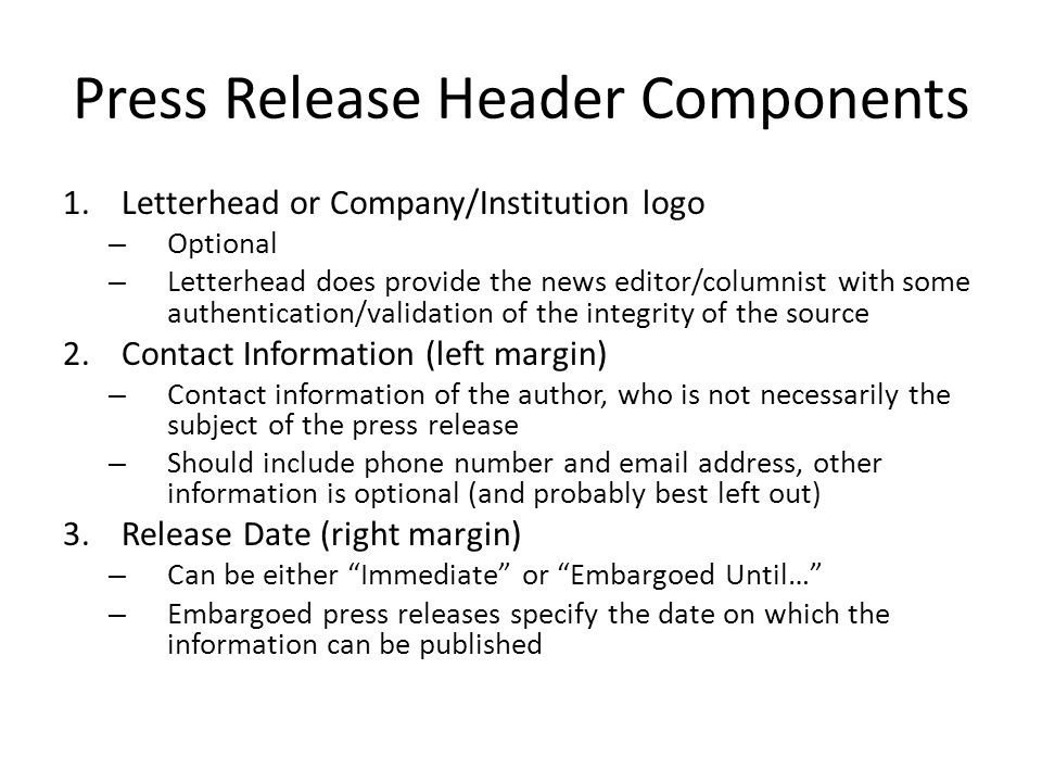 Press Release Header Components 1.Letterhead or Company/Institution logo – Optional – Letterhead does provide the news editor/columnist with some auth