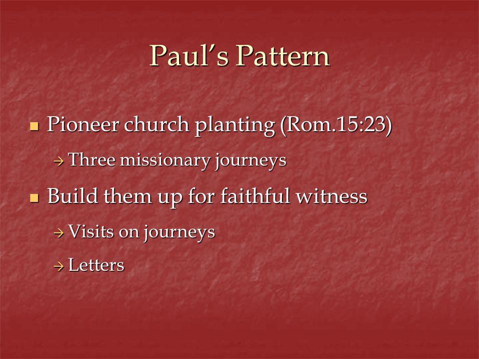 Pauls Pattern Pioneer church planting (Rom.15:23) Pioneer church planting (Rom.15:23) Three missionary journeys Three missionary journeys Build them u
