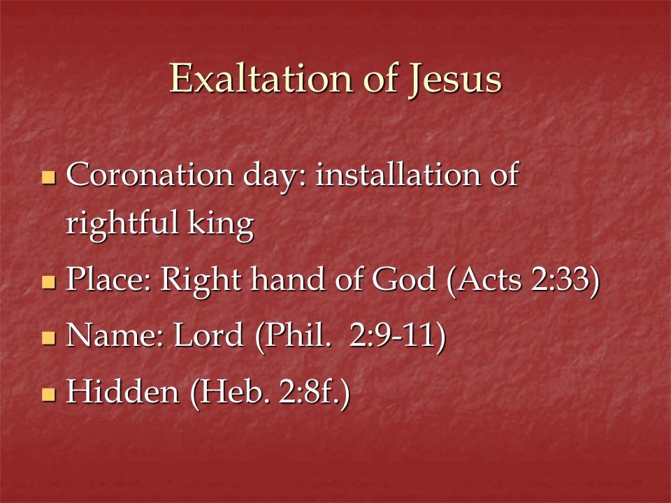 Exaltation of Jesus Coronation day: installation of rightful king Coronation day: installation of rightful king Place: Right hand of God (Acts 2:33) P
