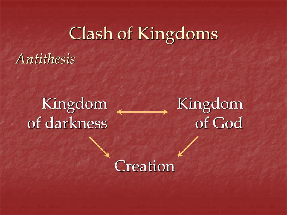 Clash of Kingdoms Antithesis Kingdom of darkness Kingdom of God Creation