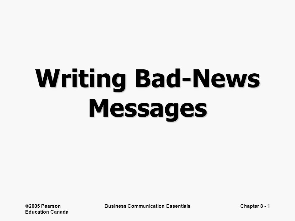 ©2005 Pearson Education Canada Business Communication EssentialsChapter 8 - 1 Writing Bad-News Messages