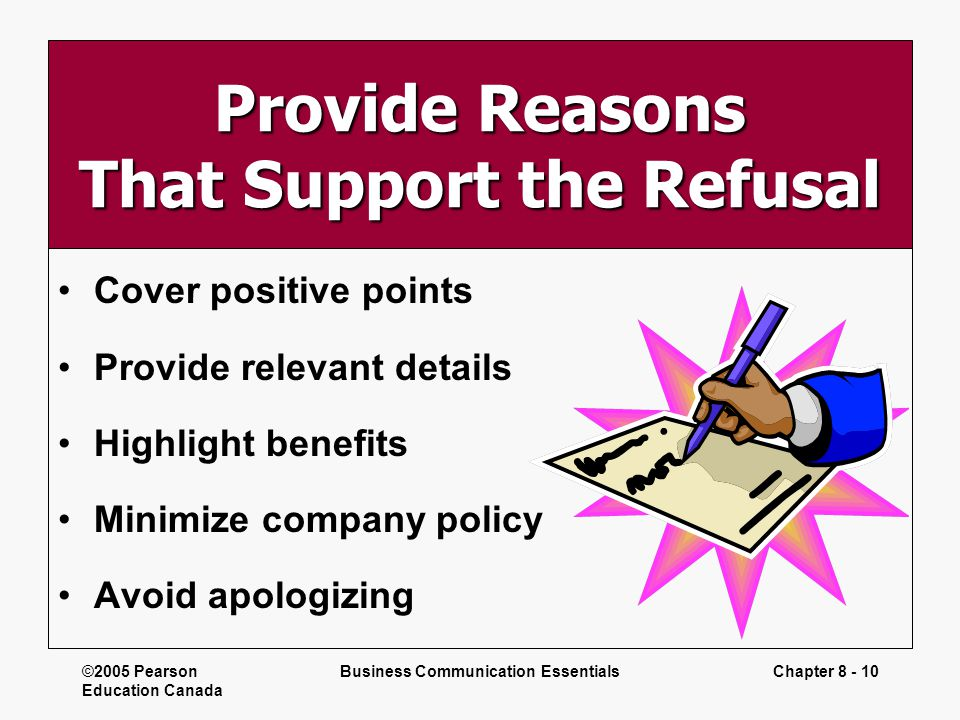 ©2005 Pearson Education Canada Business Communication EssentialsChapter 8 - 10 Provide Reasons That Support the Refusal Cover positive points Provide
