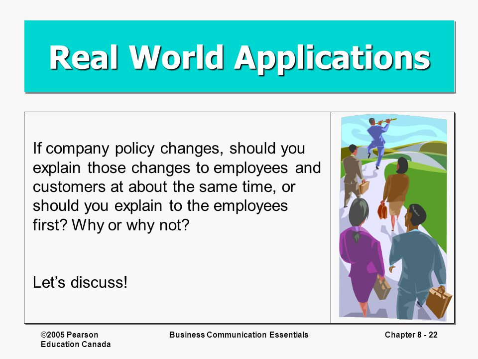 ©2005 Pearson Education Canada Business Communication EssentialsChapter 8 - 22 Real World Applications If company policy changes, should you explain t
