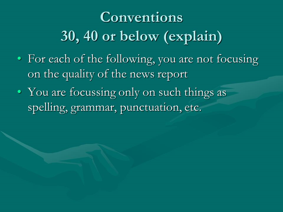 Conventions 30, 40 or below (explain) For each of the following, you are not focusing on the quality of the news reportFor each of the following, you