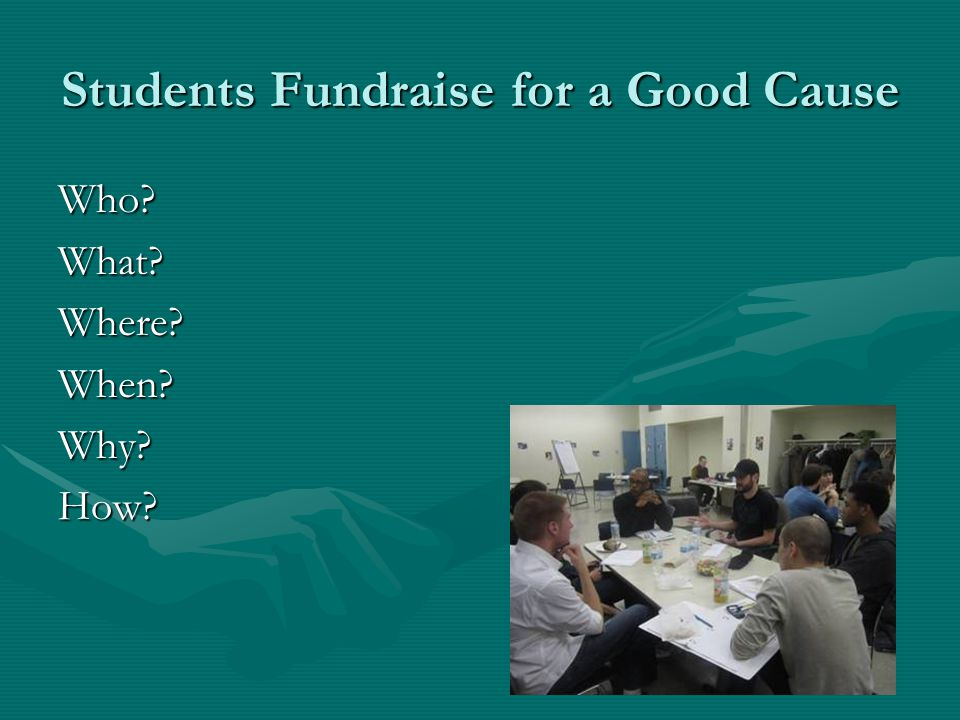 Students Fundraise for a Good Cause Who?What?Where?When?Why?How?