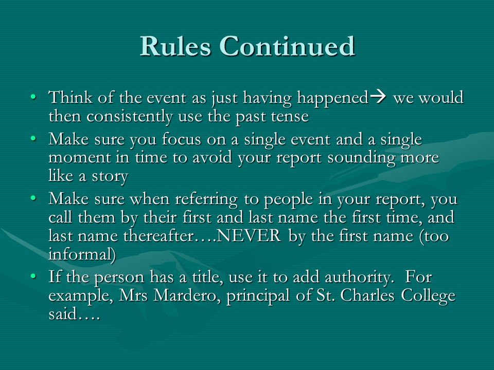 Rules Continued Think of the event as just having happened we would then consistently use the past tenseThink of the event as just having happened we