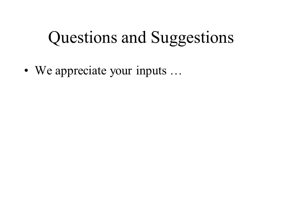 Questions and Suggestions We appreciate your inputs …