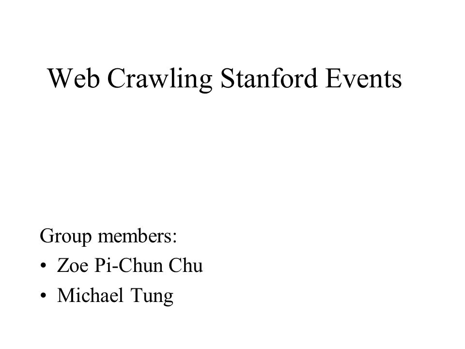 Web Crawling Stanford Events Group members: Zoe Pi-Chun Chu Michael Tung