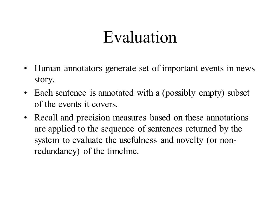 Evaluation Human annotators generate set of important events in news story.
