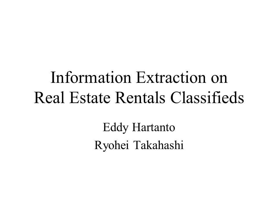 Information Extraction on Real Estate Rentals Classifieds Eddy Hartanto Ryohei Takahashi