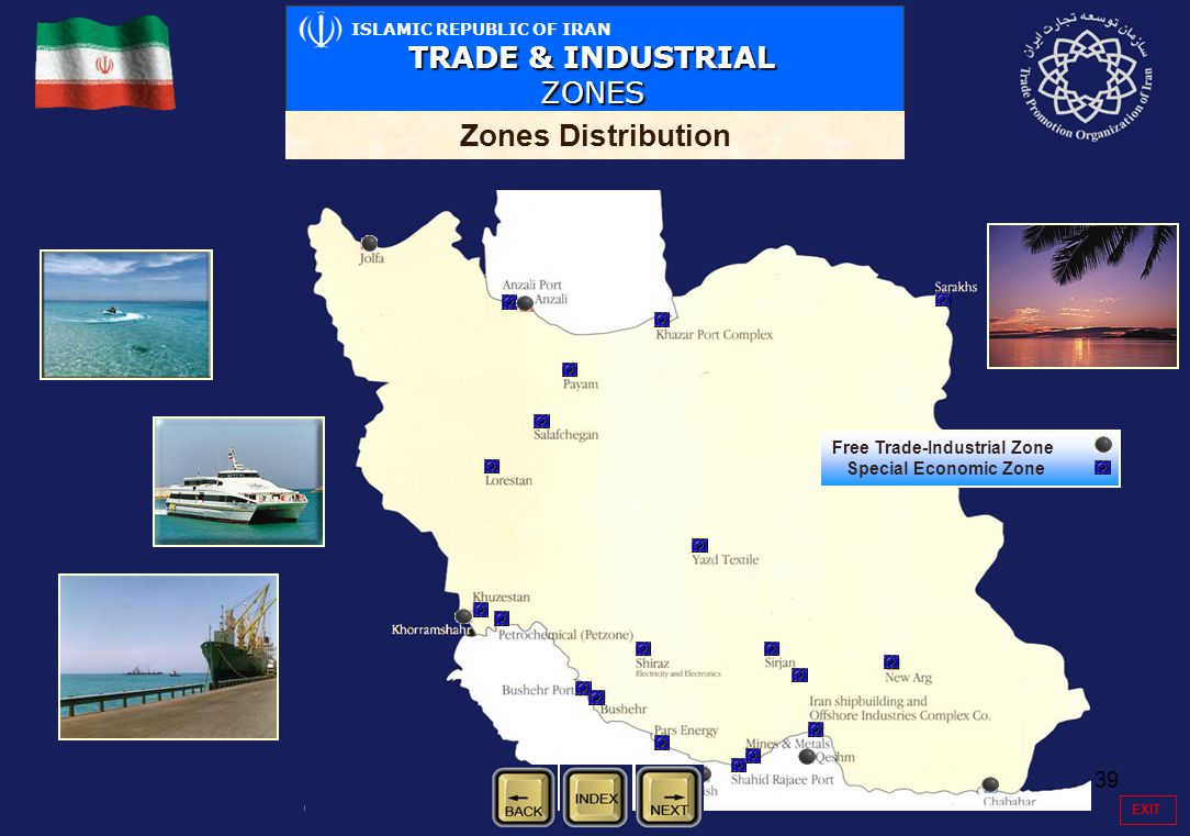 39 ISLAMIC REPUBLIC OF IRAN TRADE & INDUSTRIAL ZONES Zones Distribution Free Trade-Industrial Zone Special Economic Zone EXIT