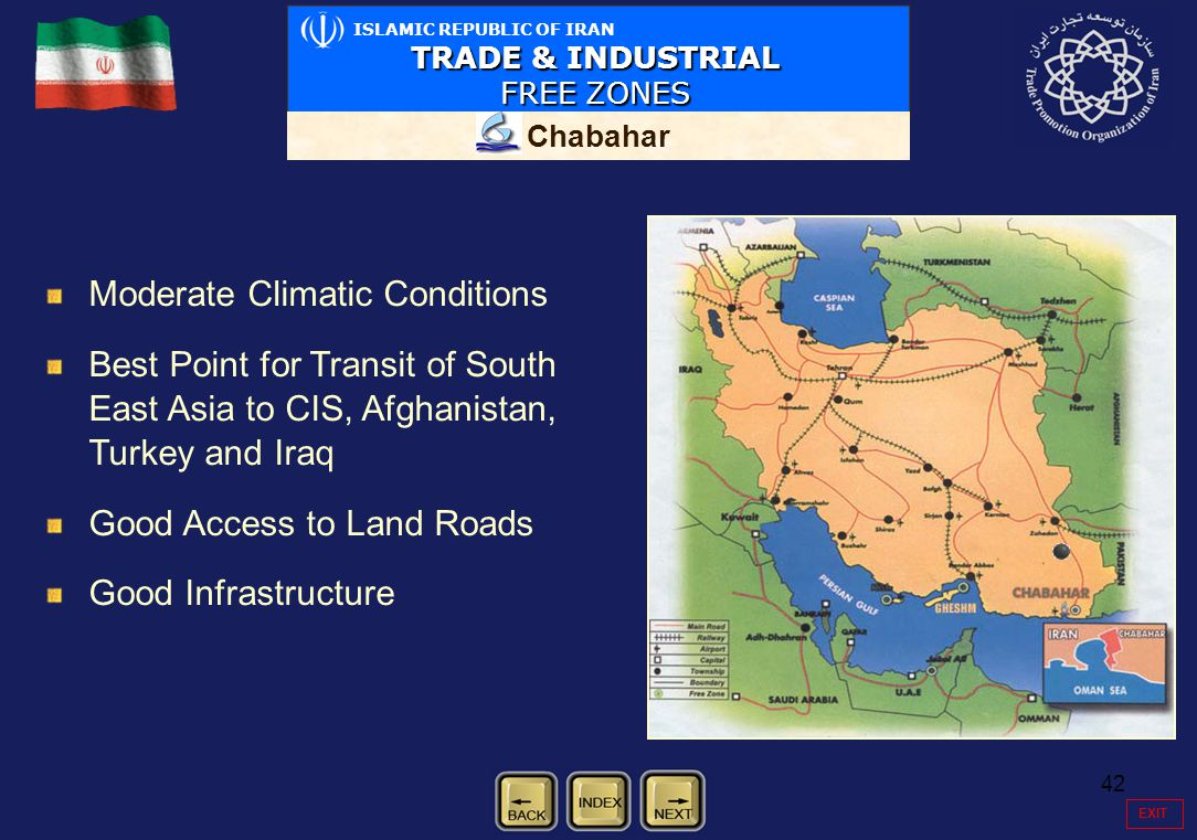 42 Moderate Climatic Conditions Best Point for Transit of South East Asia to CIS, Afghanistan, Turkey and Iraq Good Access to Land Roads Good Infrastr