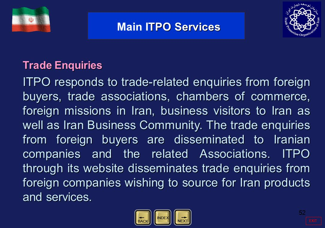 52 EXIT Trade Enquiries ITPO responds to trade-related enquiries from foreign buyers, trade associations, chambers of commerce, foreign missions in Ir