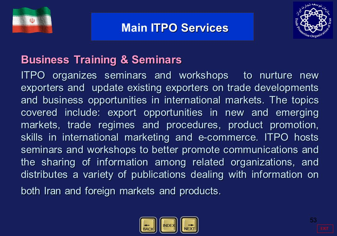 53 EXIT Business Training & Seminars ITPO organizes seminars and workshops to nurture new exporters and update existing exporters on trade development