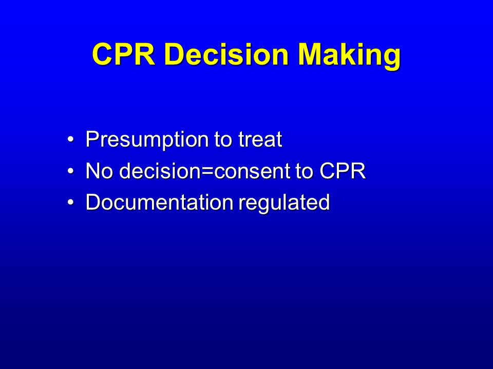 Reasons to Use CPR Benefits > BurdensBenefits > Burdens –Its good to be alive.