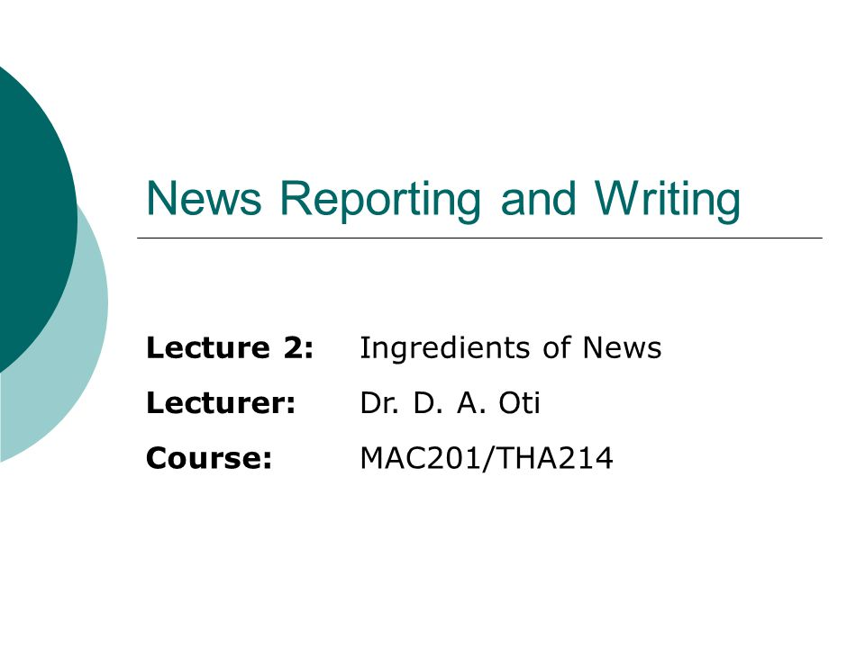 News Reporting and Writing Lecture 2:Ingredients of News Lecturer:Dr.