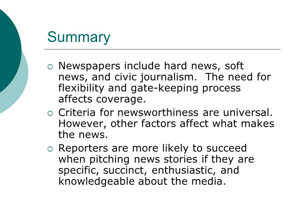 Summary Newspapers include hard news, soft news, and civic journalism.