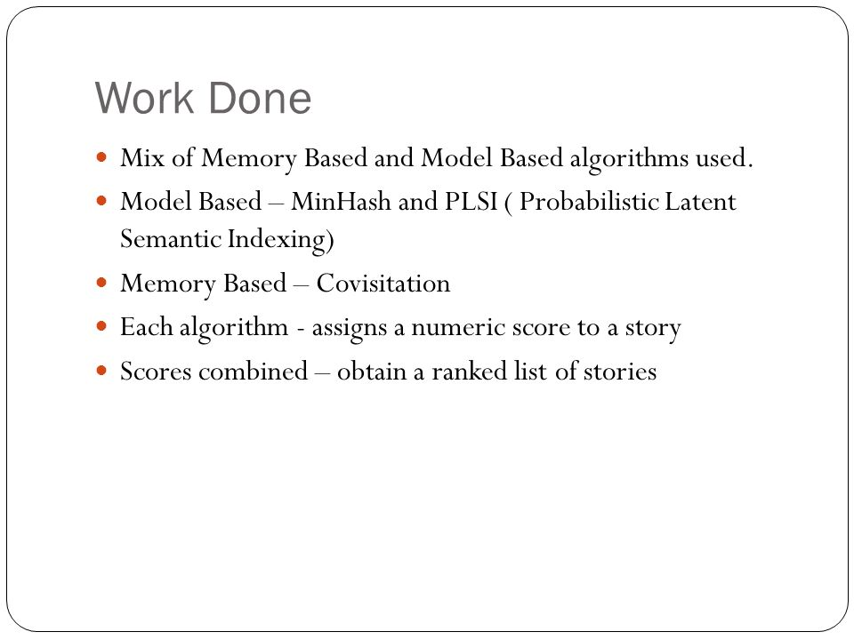 Work Done Mix of Memory Based and Model Based algorithms used.