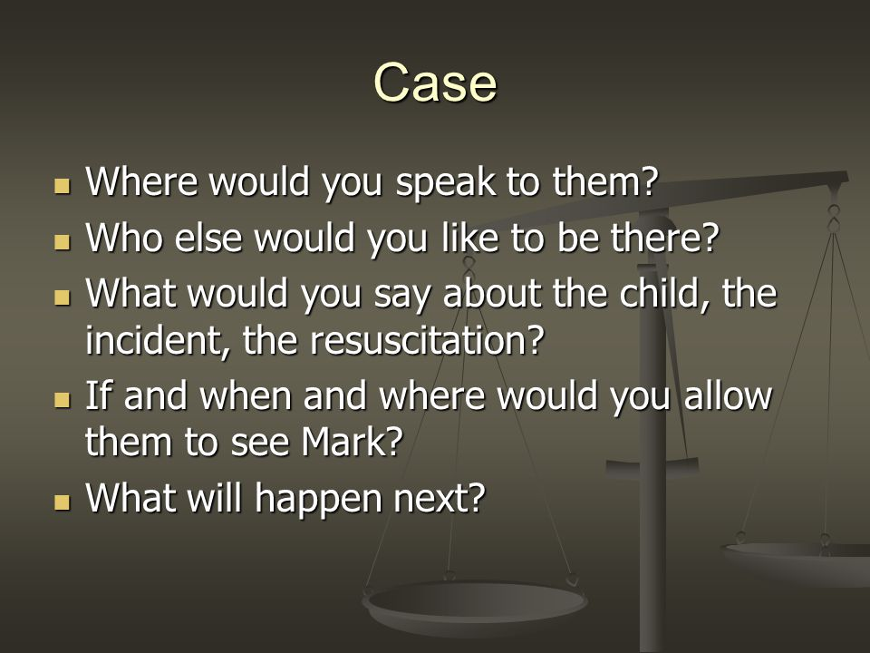 Case Where would you speak to them. Where would you speak to them.