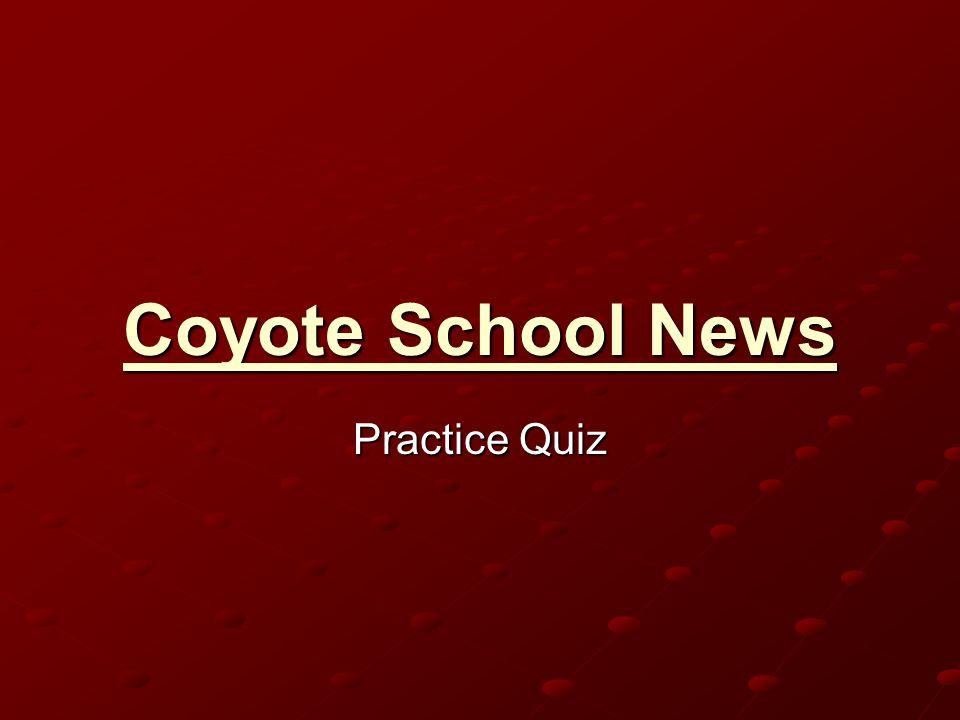 Coyote School News Practice Quiz