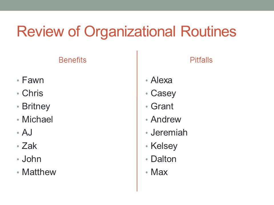 Review of Organizational Routines Benefits Fawn Chris Britney Michael AJ Zak John Matthew Pitfalls Alexa Casey Grant Andrew Jeremiah Kelsey Dalton Max