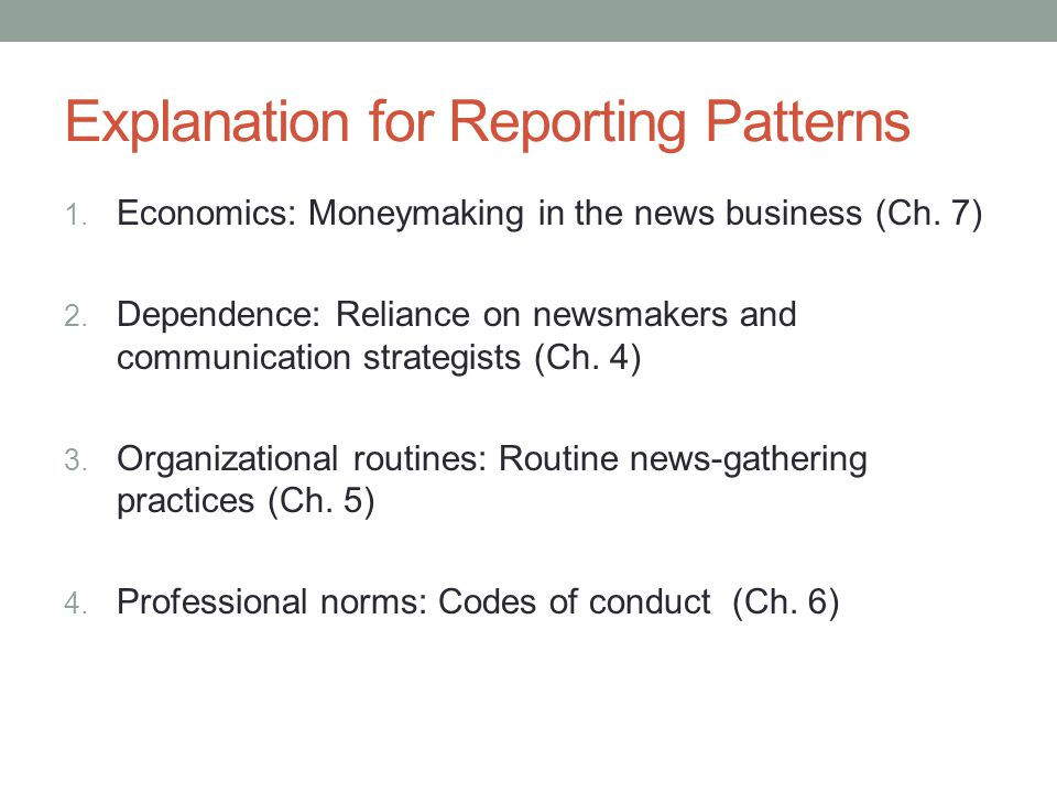 Explanation for Reporting Patterns 1. Economics: Moneymaking in the news business (Ch.