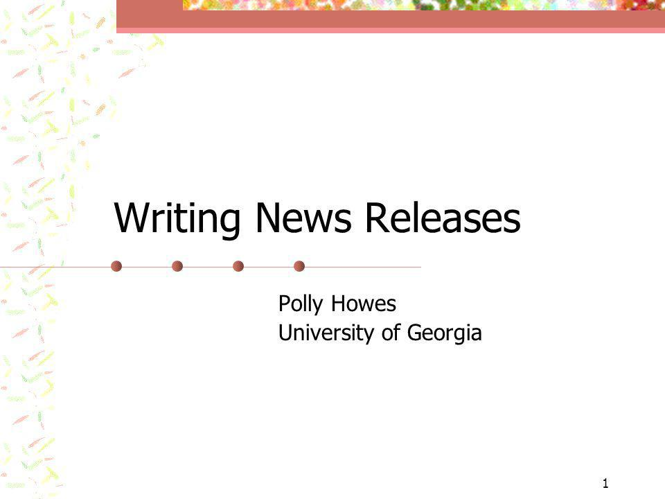 1 Writing News Releases Polly Howes University of Georgia