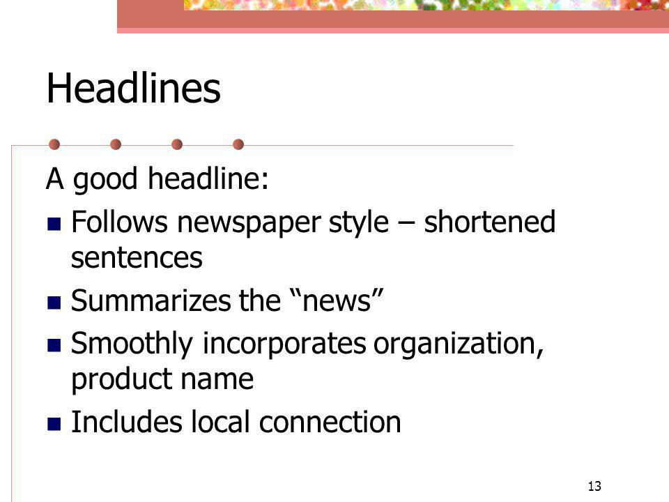 13 Headlines A good headline: Follows newspaper style – shortened sentences Summarizes the news Smoothly incorporates organization, product name Includes local connection