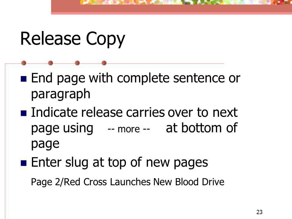 23 Release Copy End page with complete sentence or paragraph Indicate release carries over to next page using -- more -- at bottom of page Enter slug at top of new pages Page 2/Red Cross Launches New Blood Drive