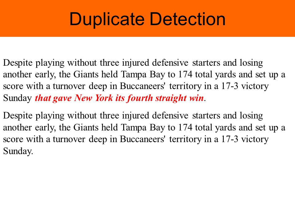 Duplicate Detection Despite playing without three injured defensive starters and losing another early, the Giants held Tampa Bay to 174 total yards and set up a score with a turnover deep in Buccaneers territory in a 17-3 victory Sunday that gave New York its fourth straight win.