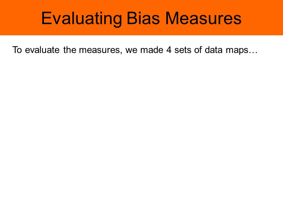 Evaluating Bias Measures To evaluate the measures, we made 4 sets of data maps…