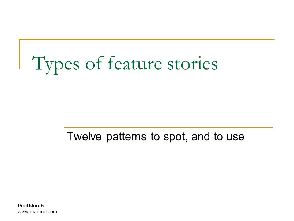 Paul Mundy www.mamud.com Types of feature stories Twelve patterns to spot, and to use