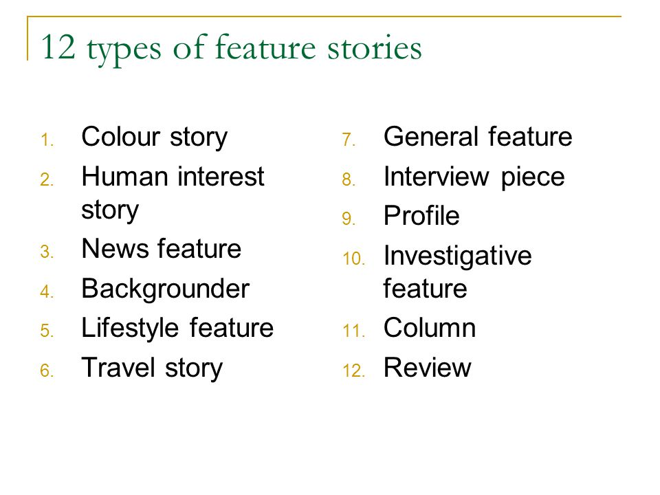 12 types of feature stories 1. Colour story 2. Human interest story 3.