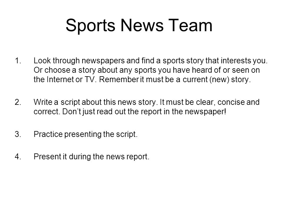 Sports News Team 1.Look through newspapers and find a sports story that interests you. Or choose a story about any sports you have heard of or seen on
