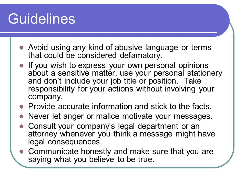 Guidelines Avoid using any kind of abusive language or terms that could be considered defamatory. If you wish to express your own personal opinions ab