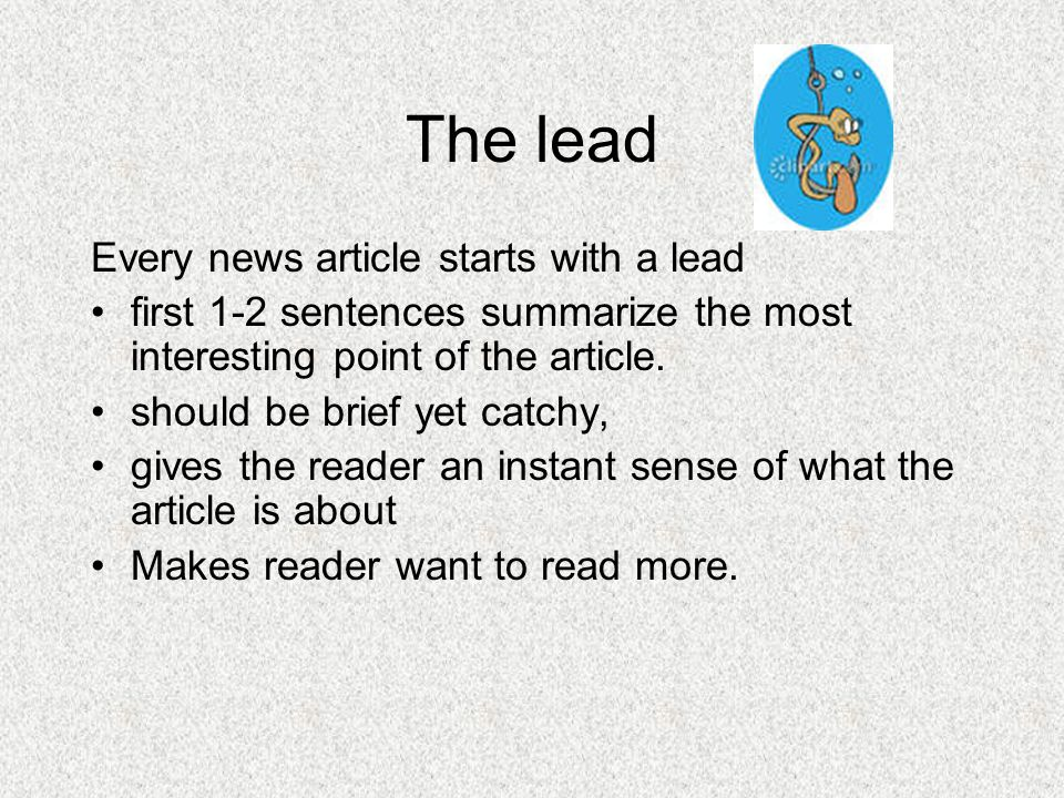 Writing tips Although the articles differ in content, here are some basics in writing news.