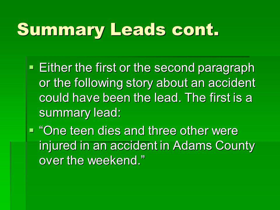 Summary Leads cont. Either the first or the second paragraph or the following story about an accident could have been the lead. The first is a summary
