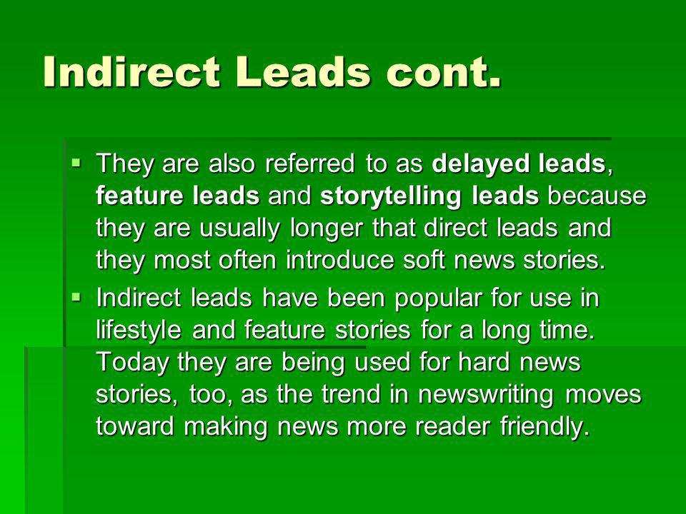Indirect Leads cont. They are also referred to as delayed leads, feature leads and storytelling leads because they are usually longer that direct lead