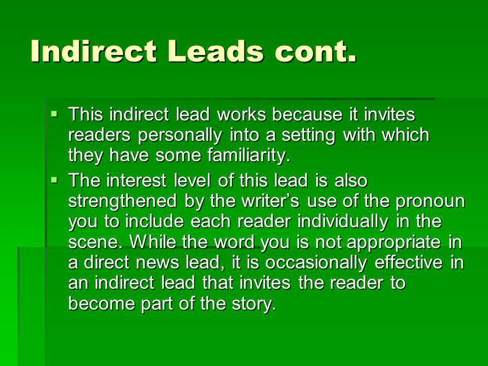 Indirect Leads cont. This indirect lead works because it invites readers personally into a setting with which they have some familiarity. This indirec