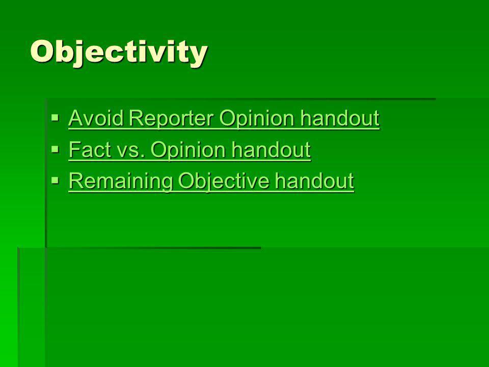 Objectivity Avoid Reporter Opinion handout Avoid Reporter Opinion handout Avoid Reporter Opinion handout Avoid Reporter Opinion handout Fact vs. Opini