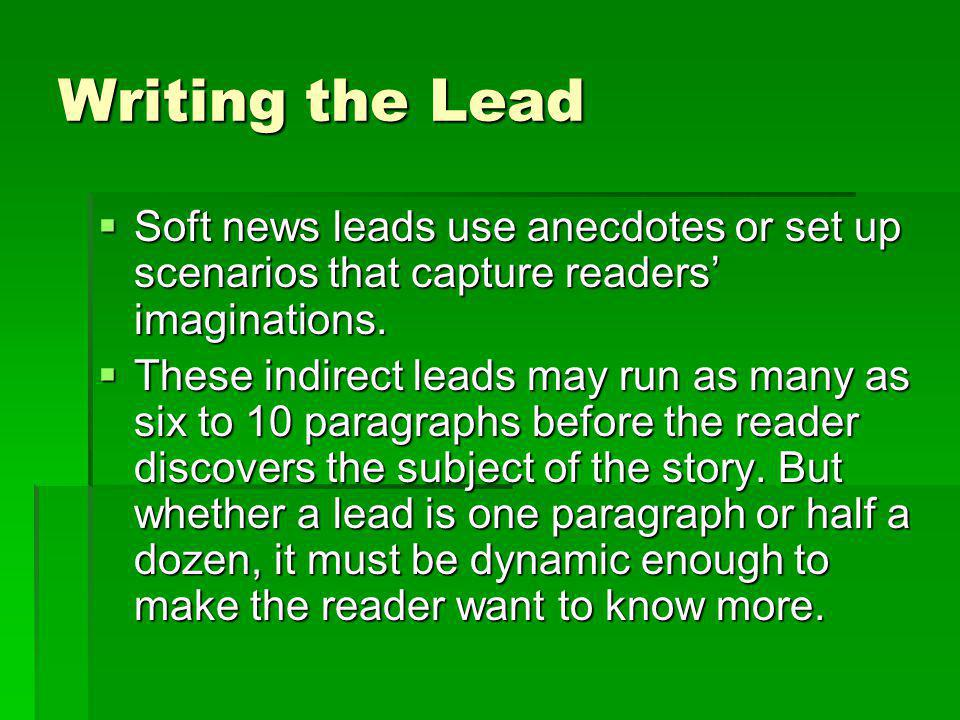 Writing the Lead Soft news leads use anecdotes or set up scenarios that capture readers imaginations. Soft news leads use anecdotes or set up scenario