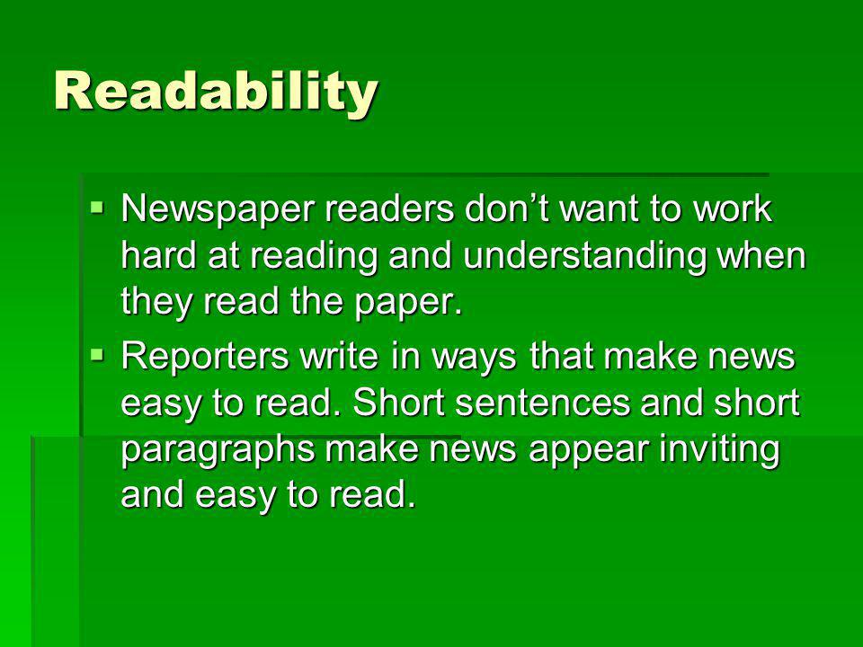 Readability Newspaper readers dont want to work hard at reading and understanding when they read the paper. Newspaper readers dont want to work hard a