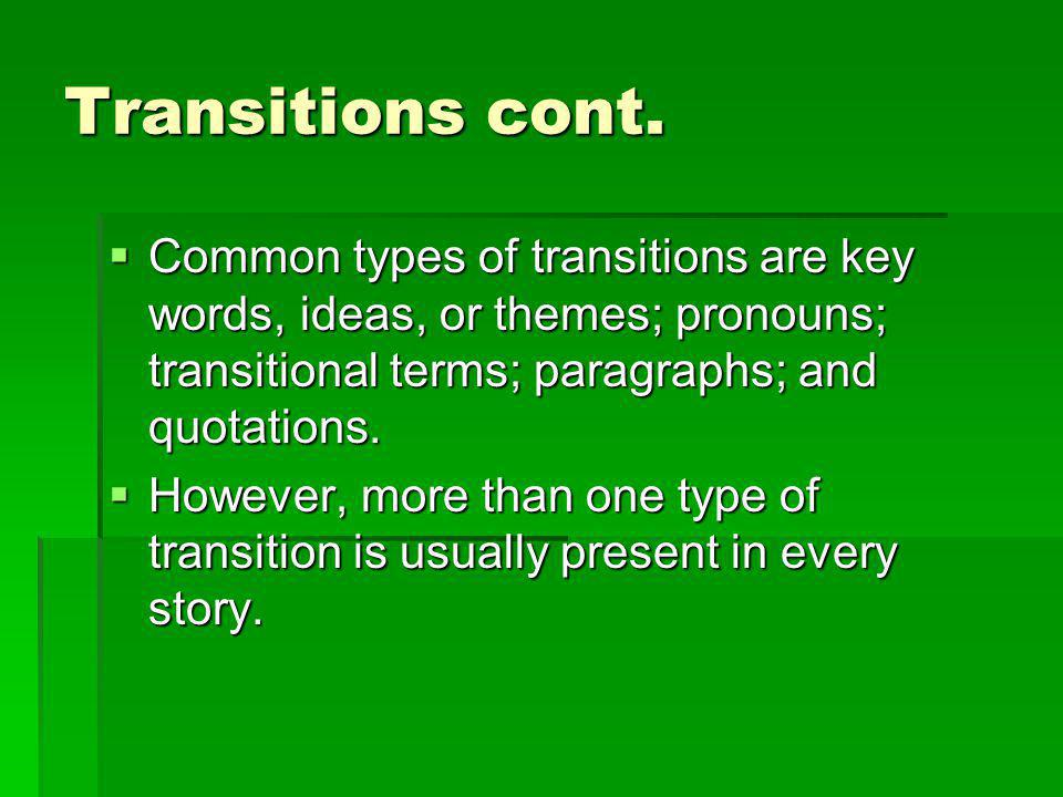 Transitions cont. Common types of transitions are key words, ideas, or themes; pronouns; transitional terms; paragraphs; and quotations. Common types