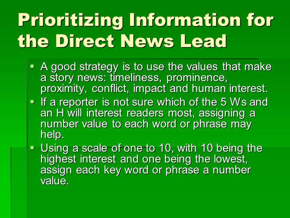 Prioritizing Information for the Direct News Lead Creating the direct news lead helps writers organize their stories by forcing them to identify the basic elements before they begin to write.
