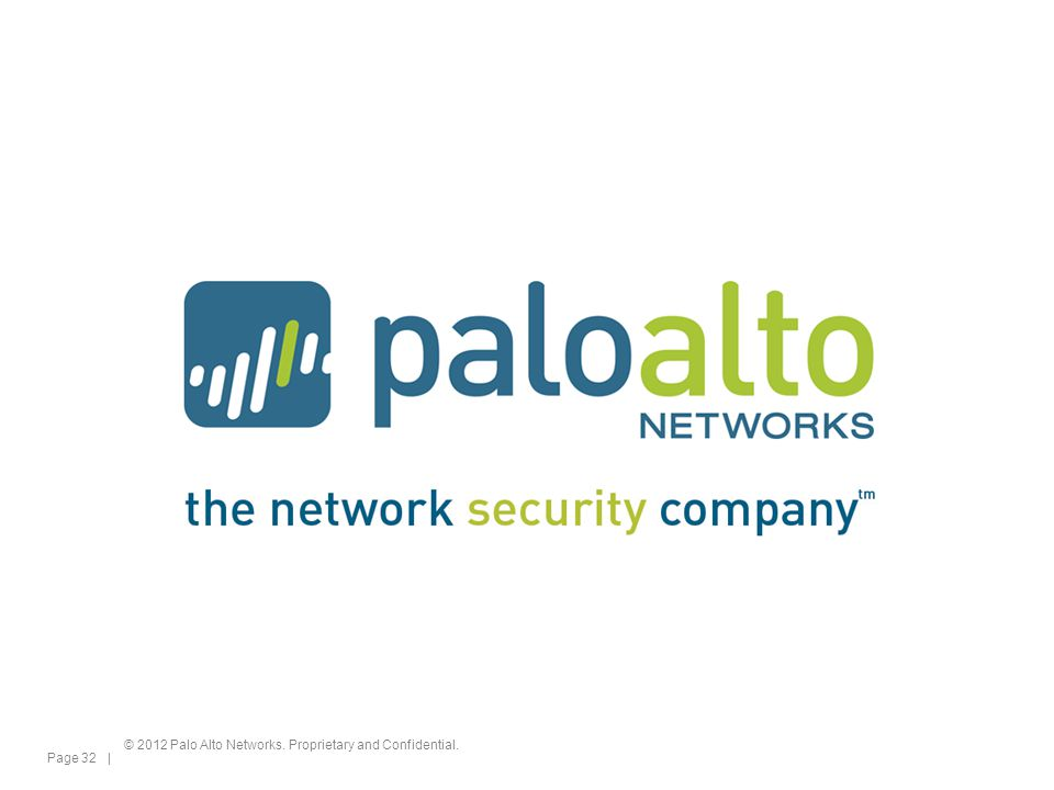© 2012 Palo Alto Networks. Proprietary and Confidential. Page 32 |