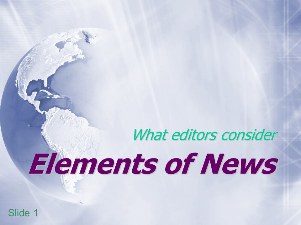 Elements of News What editors consider Slide 1
